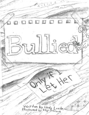 Bullied? Only If I Let Her!  -     By: Linda S. Locke     Illustrated By: Riley Johnson