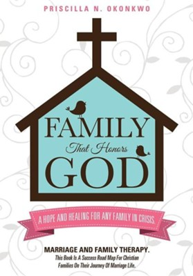Family That Honors God  -     By: Priscilla N. Okonkwo