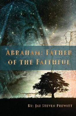 Abraham: Father of the Faithful  -     By: Jay Steven Prewitt