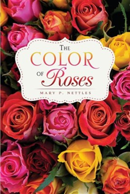 The Color of Roses  -     By: Mary S. Nettles