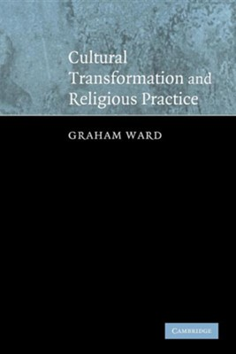 Cultural Transformation and Religious Practice  -     By: Graham Ward
