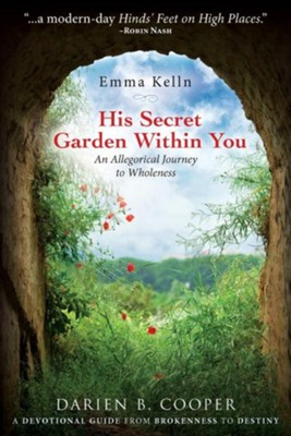 His Secret Garden Within You: An Allegorical Journey to Wholeness  -     By: Darien B. Cooper, Emma Kelln