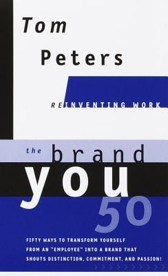 The Brand You50 (Reinventing Work): Fifty Ways to Transform Yourself from an Employee Into a Brand That Shoutsdistinction, Commitment, and Passion!  -     By: Tom Peters