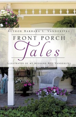 Front Porch Tales  -     By: Barbara L. Vanderstel     Illustrated By: Bill Vanderstel