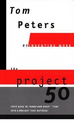 The Project50 (Reinventing Work): Fifty Ways to Transform Every Task Into a Project That Matters!  -     By: Tom Peters