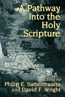A Pathway into the Holy Scripture   -     By: Philip E. Satterthwaite, David F. Wright