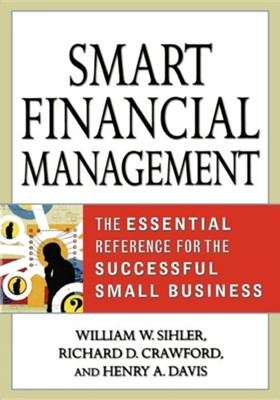 Smart Financial Management: The Essential Reference for the Successful Small Business  -     By: Richard D. Crawford, Henry A. Davis, William W. Sihler