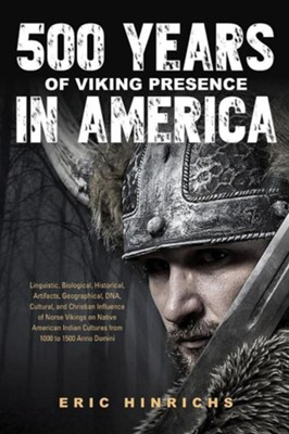 500 Years of Viking Presence in America  -     By: Eric Hinrichs