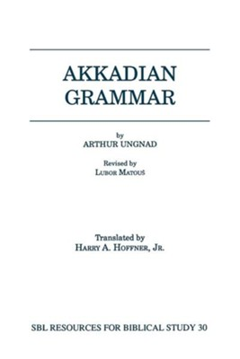 Akkadian Grammar  -     Translated By: Harry A. Hoffner Jr.     By: Arthur Ungnad, Lubor Matous
