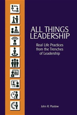 All Things Leadership  -     By: John R. Plastow