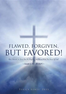 Flawed, Forgiven, But Favored!  -     By: Terica Renee Dees