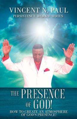 The Presence of God!  -     By: Vincent N. Paul