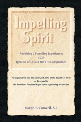 Impelling Spirit: Revisiting a Founding Experience: 1539, Iqnatius of Loyola and His Companions  -     By: Joseph F. Conwell, Vincent T. O'Keefe