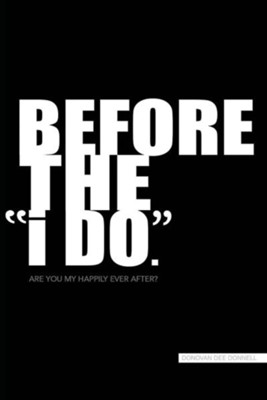 Before the I Do  -     By: Donovan Dee Donnell