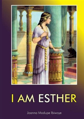 I Am Esther  -     By: Joanna Modupe Ibiwoye