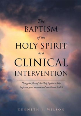 The Baptism of the Holy Spirit as a Clinical Intervention  -     By: Kenneth J. Wilson