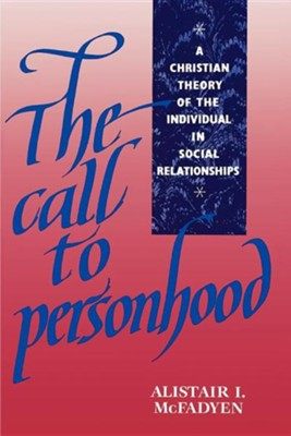The Call to Personhood: A Christian Theory of the Individual in Social Relationships  -     By: Alistair I. McFadyen
