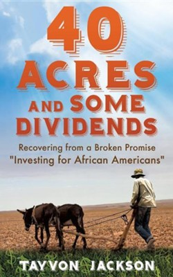 40 Acres and Some Dividends  -     By: Tayvon Jackson
