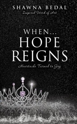 When...Hope Reigns  -     By: Shawna Bedal