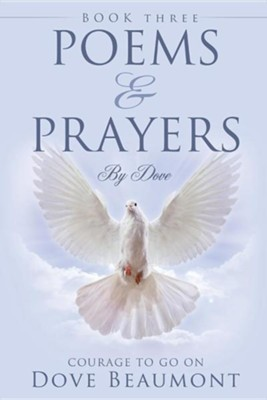 Poems and Prayers by Dove  -     By: Dove Beaumont