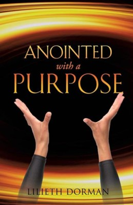 Anointed with a Purpose  -     By: Lilieth Dorman
