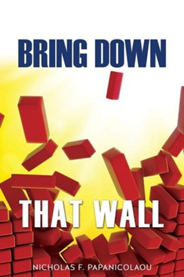Bring Down That Wall  -     By: Nicholas F. Papanicolaou