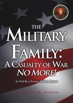 The Military Family: A Casualty of War  -     By: Jacqueline M. Arnold