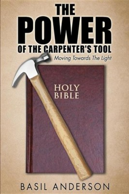The Power of the Carpenter's Tool  -     By: Basil Anderson