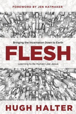 Flesh: Bringing the Incarnation Down to Earth  -     By: Hugh Halter