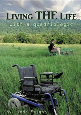 Living the Life with a Quadriplegic  -     By: Linda Feight