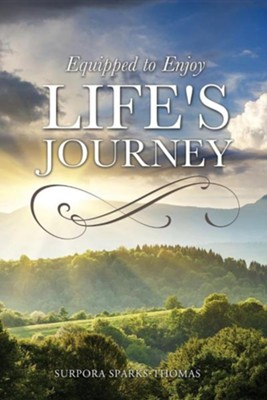 Equipped to Enjoy Life's Journey  -     By: Surpora Sparks-Thomas