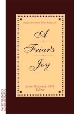 Friar's Joy: Magic Moments from Real Life  -     Edited By: Kevin M. Cronin O.F.M.     By: Kevin Cronin O. F. M. & Kevin M. Cronin(ED.)