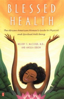 Blessed Health: The African-American Woman's Guide to Physical and Spiritual Well-Being  -     By: Melody Theresa McCloud, Angela Ebron