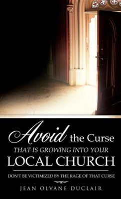 Avoid the Curse That Is Growing Into Your Local Church  -     By: Jean Olvane Duclair