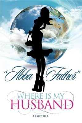 Abba Father Where Is My Husband  -     By: Almethia