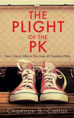 The Plight of the Pk: How Church Affects the Lives of Preachers'kids  -     By: Channon B. Cotton
