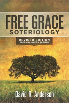 Free Grace Soteriology  -     Edited By: James S. Reitman     By: David R. Anderson