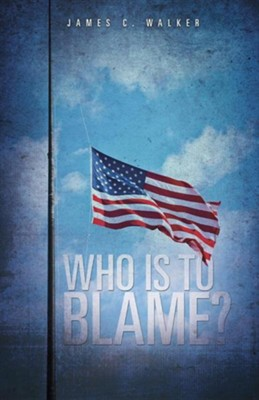 Who Is to Blame?  -     By: James C. Walker