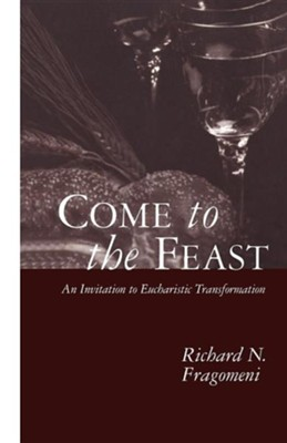 Come to the Feast  -     By: Richard N. Fragomeni