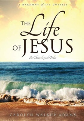 The Life of Jesus  -     By: Carolyn Walkup Adams