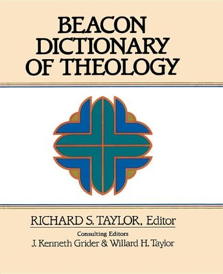 Beacon Dictionary of Theology  -     Edited By: Richard S. Taylor, Willard H. Taylor, J. Kenneth Grider     By: Richard S. Taylor(ED.), Willard H. Taylor(ED.) & J. Kenneth Grider(ED.)