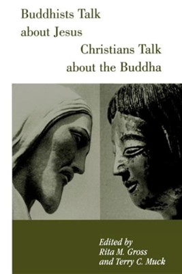 Buddhists Talk about Jesus, Christians Talk about the Buddha  -     Edited By: Rita M. Gross, Terry C. Muck     By: Rita M. Gross(ED.) & Terry C. Muck(ED.)