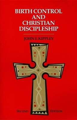 Birth Control and Christian Discipleship, Edition 0002  -     By: John F. Kippley