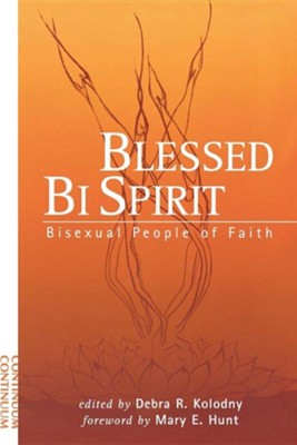 Blessed Bi Spirit  -     Edited By: Debra R. Kolodny     By: Debra R. Kolodny(ED.) & Mary E. Hunt