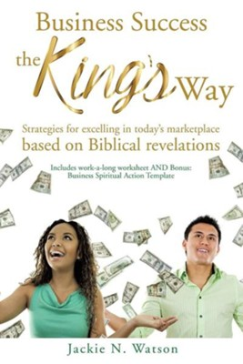 Business Success, the King's Way  -     By: Jackie N. Watson