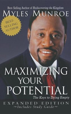 Maximizing Your Potential: The Keys to Dying Empty (Expanded)  -     By: Myles Munroe