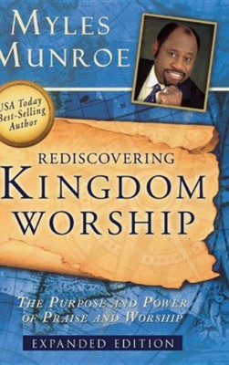 Rediscovering Kingdom Worship: The Purpose and Power of Praise and Worship  -     By: Myles Munroe