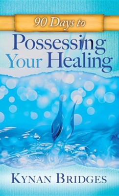 90 Days to Possessing Your Healing  -     By: Kaynen Bridges