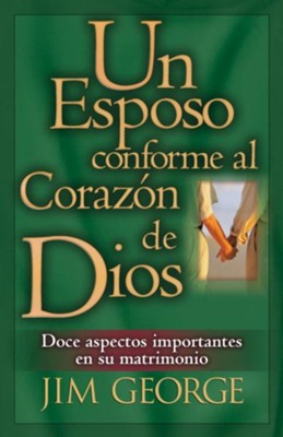 Un Esposo Conforme Al Corazon de Dios = A Husband After God's Own Heart, Edition 0002  -     By: Jim George