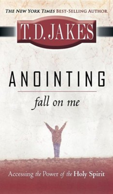 Anointing: Fall on Me: Accessing the Power of the Holy Spirit  -     By: T.D. Jakes